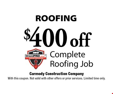 ROOFING. $400 off Complete Roofing Job. With this coupon. Not valid with other offers or prior services. Limited time only.