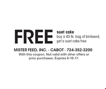 Free suet cake. Buy a 40 lb. bag of birdseed, get a suet cake free. With this coupon. Not valid with other offers or prior purchases. Expires 6-16-17.