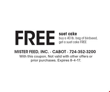 Free suet cake. Buy a 40 lb. bag of birdseed, get a suet cake FREE. With this coupon. Not valid with other offers or prior purchases. Expires 8-4-17.