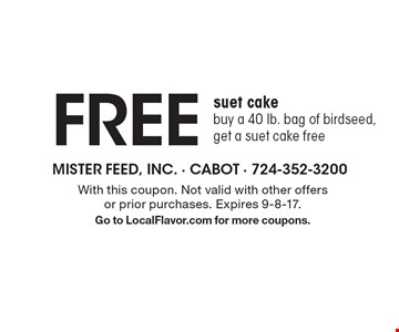 Free suet cake buy a 40 lb. bag of birdseed, get a suet cake free. With this coupon. Not valid with other offers or prior purchases. Expires 9-8-17.Go to LocalFlavor.com for more coupons.