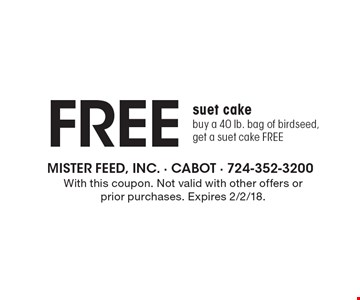 Free Suet Cake. Buy a 40 lb. bag of birdseed, get a suet cake free. With this coupon. Not valid with other offers or prior purchases. Expires 2/2/18.