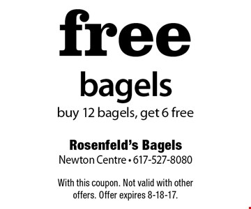 Free bagels. Buy 12 bagels, get 6 free. With this coupon. Not valid with other offers. Offer expires 8-18-17.