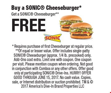 Free Buy a SONIC Cheeseburger*. Get a SONIC Cheeseburger**. * Requires purchase of first Cheeseburger at regular price. **Of equal or lesser value. Offer includes single-patty SONIC Cheeseburger (approx. 1/4 lb. precooked) only. Add-Ons cost extra. Limit one with coupon. One coupon per visit. Please mention coupon when ordering. Not good in conjunction with Combos or any other offers. Offer good only at participating SONIC Drive-Ins. HURRY! OFFER GOOD THROUGH JUNE 15, 2017. No cash value. Copies, sale, or Internet distribution or auction prohibited. TM &  2017 America's Dive-In Brand Properties LLC