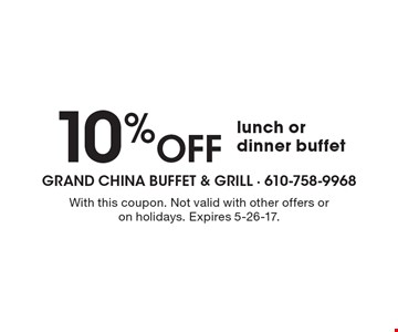 10% OFF lunch or dinner buffet. With this coupon. Not valid with other offers or on holidays. Expires 5-26-17.