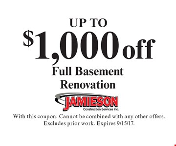 Up To $1,000 off Full Basement Renovation. With this coupon. Cannot be combined with any other offers. Excludes prior work. Expires 9/15/17.