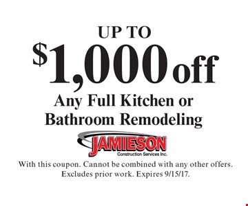 Up To $1,000 off Any Full Kitchen or Bathroom Remodeling. With this coupon. Cannot be combined with any other offers. Excludes prior work. Expires 9/15/17.
