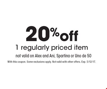 20% off 1 regularly priced item. Not valid on Alex and Ani, Spartina or Uno de 50. With this coupon. Some exclusions apply. Not valid with other offers. Exp. 5/12/17.