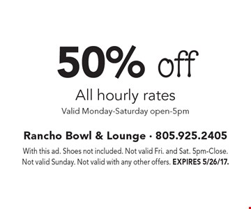 50% off All hourly rates. Valid Monday-Saturday open-5pm. With this ad. Shoes not included. Not valid Fri. and Sat. 5pm-Close. Not valid Sunday. Not valid with any other offers. EXPIRES 5/26/17.