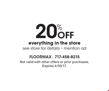 20% Off everything in the store. See store for details - mention ad. Not valid with other offers or prior purchases. Expires 4/30/17.