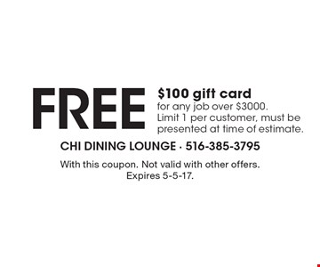 Free $100 gift card for any job over $3000. Limit 1 per customer, must be presented at time of estimate. With this coupon. Not valid with other offers. Expires 5-5-17.