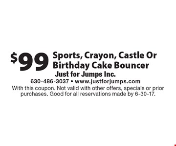 $99 Sports, Crayon, Castle Or Birthday Cake Bouncer. With this coupon. Not valid with other offers, specials or prior purchases. Good for all reservations made by 6-30-17.