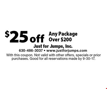 $25 off Any Package Over $200. With this coupon. Not valid with other offers, specials or prior purchases. Good for all reservations made by 9-30-17.