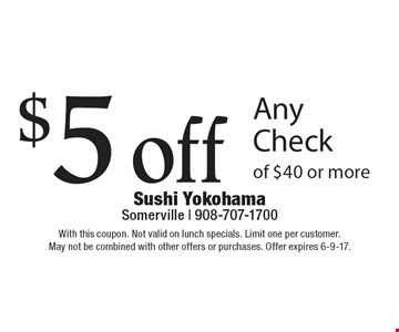 $5 off Any Check of $40 or more. With this coupon. Not valid on lunch specials. Limit one per customer. May not be combined with other offers or purchases. Offer expires 6-9-17.