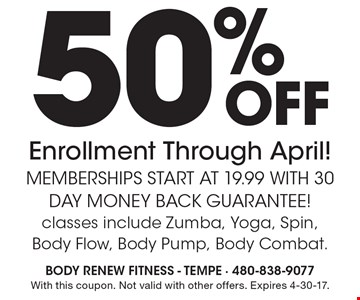 50%off Enrollment Through April! Memberships start at 19.99 with 30 Day Money back Guarantee! classes include Zumba, Yoga, Spin, Body Flow, Body Pump, Body Combat. With this coupon. Not valid with other offers. Expires 4-30-17.