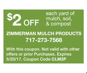 $2 off each yard of mulch, soil & compost. With this coupon. Not valid with other offers or prior purchases. Expires 5-20-17. Coupon code CLM2P