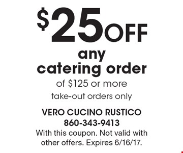 $25 OFF any catering order of $125 or more, take-out orders only. With this coupon. Not valid with other offers. Expires 6/16/17.