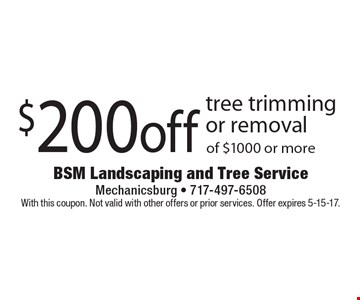 $200 off tree trimming or removal of $1000 or more. With this coupon. Not valid with other offers or prior services. Offer expires 5-5-17.