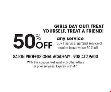 GIRLS DAY OUT! TREAT YOURSELF, TREAT A FRIEND! 50% Off any service. Buy 1 service, get 2nd service of equal or lesser value 50% off. With this coupon. Not valid with other offers or prior services. Expires 5-31-17.