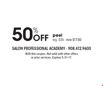 50% off peel. Reg. $35. Now $17.50. With this coupon. Not valid with other offers or prior services. Expires 5-31-17.