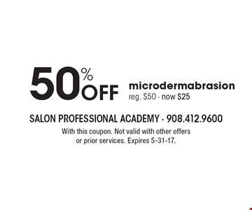 50% off microdermabrasion. Reg. $50. Now $25. With this coupon. Not valid with other offers or prior services. Expires 5-31-17.