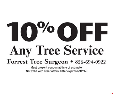 10% Off Any Tree Service. Must present coupon at time of estimate. Not valid with other offers. Offer expires 5/12/17.