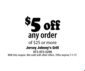 $5 off any order of $25 or more. With this coupon. Not valid with other offers. Offer expires 7-1-17.