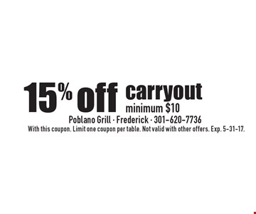 15% off carryout minimum $10. With this coupon. Limit one coupon per table. Not valid with other offers. Exp. 5-31-17.