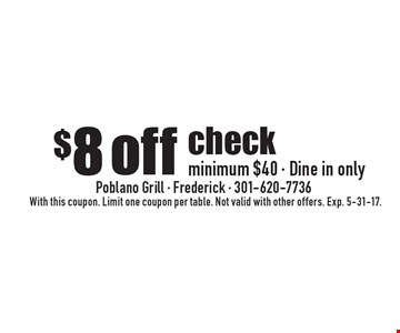 $8 off check minimum $40 - Dine in only. With this coupon. Limit one coupon per table. Not valid with other offers. Exp. 5-31-17.