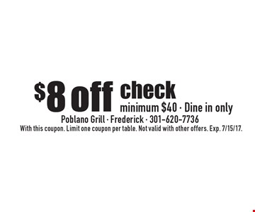 $8 off check minimum $40 - Dine in only. With this coupon. Limit one coupon per table. Not valid with other offers. Exp. 7/15/17.