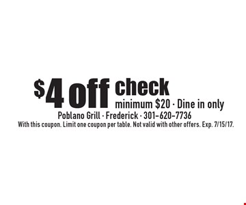 $4 off check minimum $20 - Dine in only. With this coupon. Limit one coupon per table. Not valid with other offers. Exp. 7/15/17.