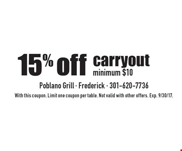 15% off carryout minimum $10. With this coupon. Limit one coupon per table. Not valid with other offers. Exp. 9/30/17.