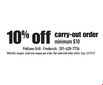 10% off carry-out order, minimum $10. With this coupon. Limit one coupon per order. Not valid with other offers. Exp. 12/31/17.