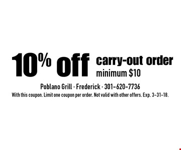 10% off carry-out order minimum $10. With this coupon. Limit one coupon per order. Not valid with other offers. Exp. 3-31-18.
