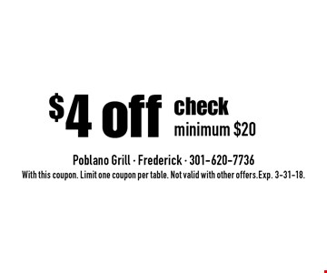 $4 off check minimum $20. With this coupon. Limit one coupon per table. Not valid with other offers.Exp. 3-31-18.