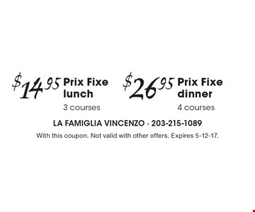 Prix Fixe dinner-4 courses $26.95. Prix Fixe lunch-3 courses $14.95. With this coupon. Not valid with other offers. Expires 5-12-17.