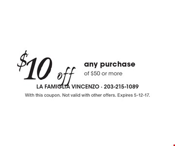 $10 off any purchase of $50 or more. With this coupon. Not valid with other offers. Expires 5-12-17.