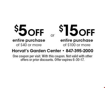 $5 off entire purchase of $40 or more OR $15 off entire purchase of $100 or more. One coupon per visit. With this coupon. Not valid with other offers or prior discounts. Offer expires 6-30-17.
