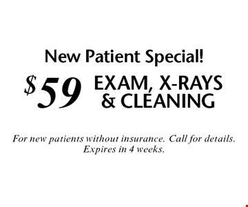 New Patient Special! $59 Exam, X-Rays & Cleaning. For new patients without insurance. Call for details. Expires in 4 weeks.
