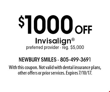 $1000 off Invisalign. Preferred provider. Reg. $5,000. With this coupon. Not valid with dental insurance plans, other offers or prior services. Expires 7/10/17.