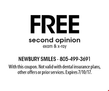 Free second opinion exam & x-ray. With this coupon. Not valid with dental insurance plans, other offers or prior services. Expires 7/10/17.
