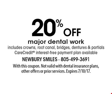 20% off major dental work. Includes crowns, root canal, bridges, dentures & partials CareCredit interest-free payment plan available. With this coupon. Not valid with dental insurance plans, other offers or prior services. Expires 7/10/17.