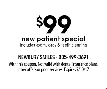 $99 new patient special. Includes exam, x-ray & teeth cleaning. With this coupon. Not valid with dental insurance plans, other offers or prior services. Expires 7/10/17.