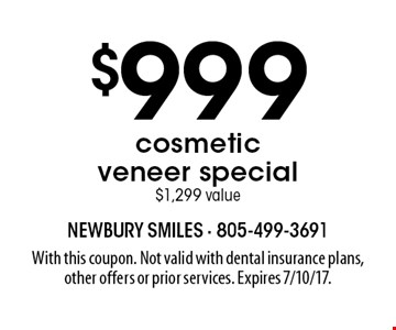 $999 cosmetic veneer special. $1,299 value. With this coupon. Not valid with dental insurance plans, other offers or prior services. Expires 7/10/17.