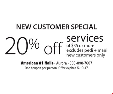 NEW CUSTOMER SPECIAL - 20% off services of $35 or more, excludes pedi + mani. New customers only. One coupon per person. Offer expires 5-19-17.