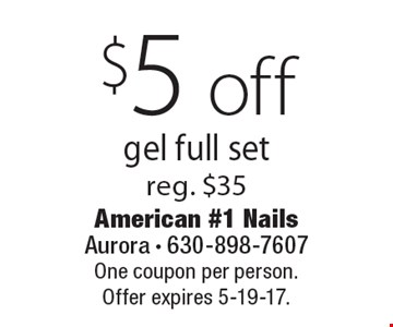 $5 off gel full set, reg. $35. One coupon per person. Offer expires 5-19-17.