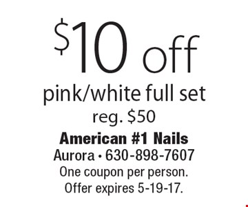 $10 off pink/white full set, reg. $50. One coupon per person. Offer expires 5-19-17.