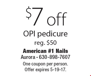 $7 off OPI pedicure, reg. $50. One coupon per person. Offer expires 5-19-17.