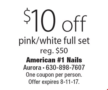 $10 off pink/white full set reg. $50. One coupon per person. Offer expires 8-11-17.