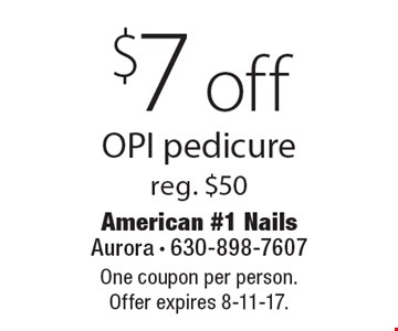 $7 off OPI pedicure reg. $50. One coupon per person. Offer expires 8-11-17.
