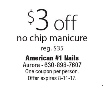 $3 off no chip manicure reg. $35. One coupon per person. Offer expires 8-11-17.
